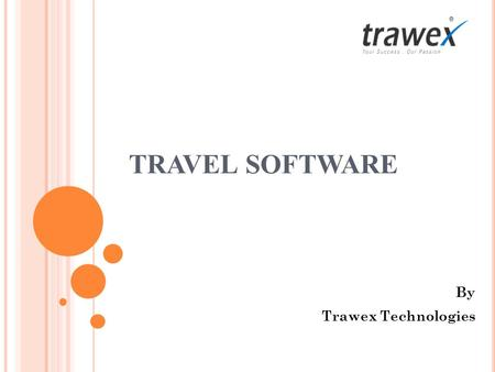 TRAVEL SOFTWARE By Trawex Technologies. Trawex Technologies are the inventors of the most needed Travel software for the Travel and Tour companies. We.