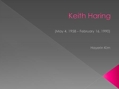  Keith Haring  May 4, 1958  Pennsylvania  drawing,cartooning  Dr. Seuss and Walt Disney.  graduation from high school in 1976 the Ivy School of.