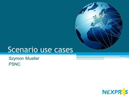 Scenario use cases Szymon Mueller PSNC. Agenda 1.General description of experiment use case. 2.Detailed description of use cases: 1.Preparation for observation.