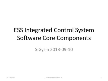 ESS Integrated Control System Software Core Components S.Gysin 2013-09-10