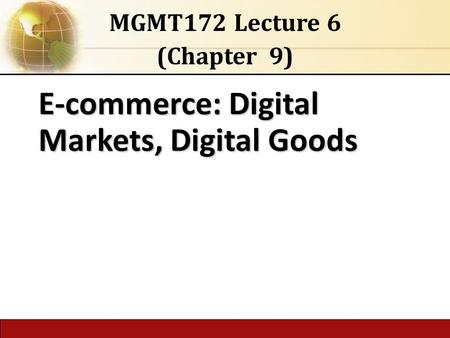 6.1 Copyright © 2014 Pearson Educationpublishing as Prentice Hall E-commerce: Digital Markets, Digital Goods MGMT172 Lecture 6 (Chapter 9)