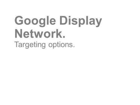 Google Display Network. Targeting options.