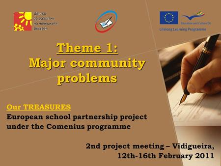 Theme 1: Major community problems Our TREASURES European school partnership project under the Comenius programme 2nd project meeting – Vidigueira, 12th-16th.