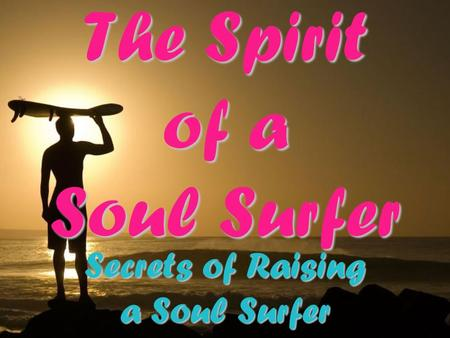 The Spirit of a Soul Surfer Secrets of Raising a Soul Surfer.