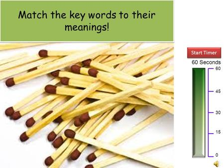 60 Seconds Start Timer 60 15 0 45 30 Match the key words to their meanings!