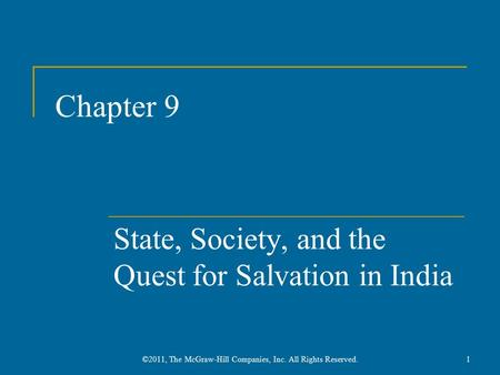 Chapter 9 State, Society, and the Quest for Salvation in India 1©2011, The McGraw-Hill Companies, Inc. All Rights Reserved.