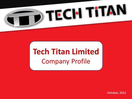 October, 2012 Tech Titan Limited Company Profile.