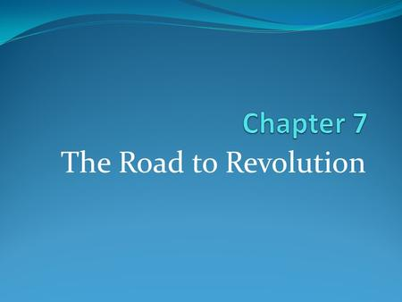 The Road to Revolution. Warm- Up Free Response: In your opinion, were the Colonists right or self righteous in regards to the actions taken by the throne.
