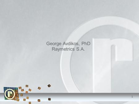 George Avdikos, PhD Raymetrics S.A. 1. Executive Summary 2  Founded in Athens, Greece in 2002  Mainly professionals with extensive experience and postgraduate.