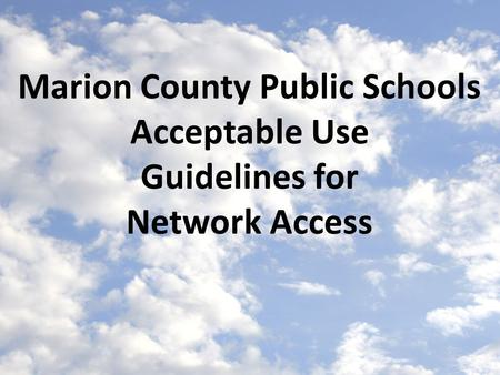 Marion County Public Schools Acceptable Use Guidelines for Network Access.