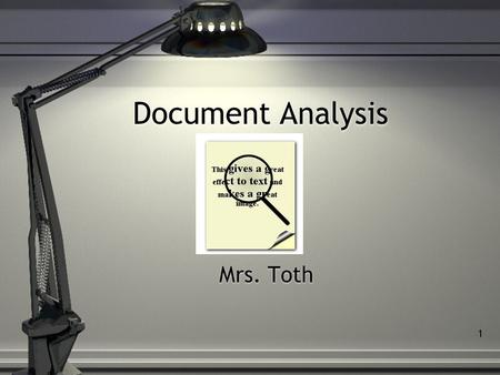 1 Document Analysis Mrs. Toth. 2 What is document examination? Definition: -the analysis of documents for authenticity -Examines paper type, ink, machine.