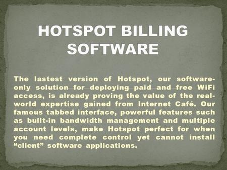 The lastest version of Hotspot, our software- only solution for deploying paid and free WiFi access, is already proving the value of the real- world expertise.