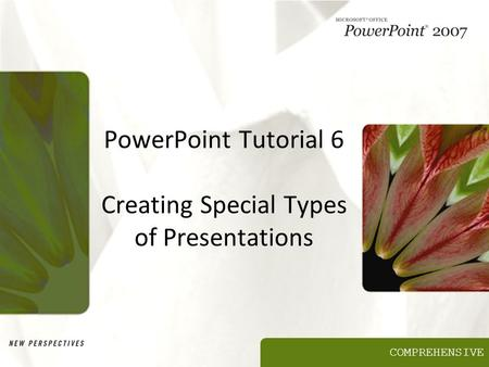 COMPREHENSIVE PowerPoint Tutorial 6 Creating Special Types of Presentations.