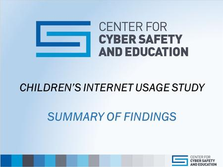 CHILDREN'S INTERNET USAGE STUDY CHILDREN'S INTERNET USAGE STUDY SUMMARY OF FINDINGS.