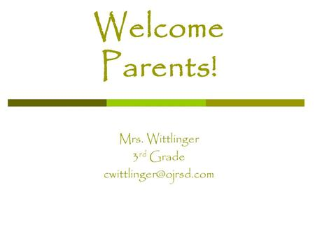 Welcome Parents! Mrs. Wittlinger 3 rd Grade