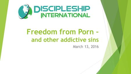 Freedom from Porn – and other addictive sins March 13, 2016.