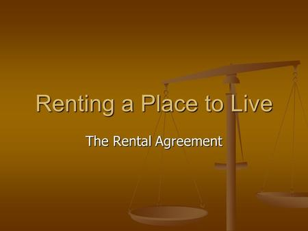 Renting a Place to Live The Rental Agreement. What You Will Learn How to describe some of the common covenants found in a lease How to describe some of.