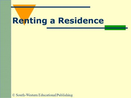© South-Western Educational Publishing Renting a Residence.