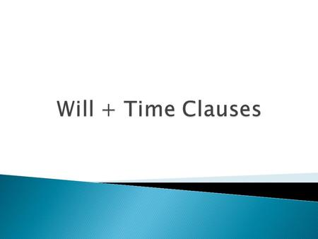  A time clause is a clause that gives information about when something happened in the future. I'll watch TV after I finish my homework.