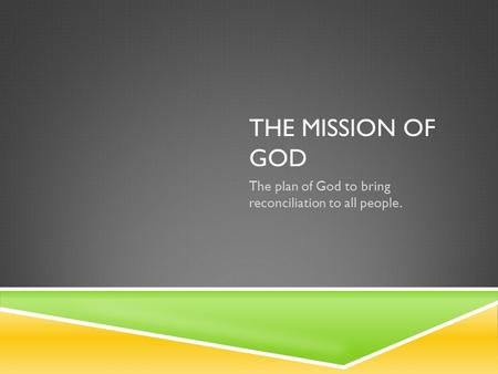 THE MISSION OF GOD The plan of God to bring reconciliation to all people.