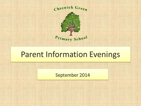 Parent Information Evenings September 2014. Our aims for the meeting To ensure a strong partnership between home and school. To update parents on the.
