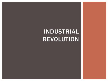 INDUSTRIAL REVOLUTION.  What do you know about the industrial revolution?  Why is it so important?  What inventions can you think of that came out.