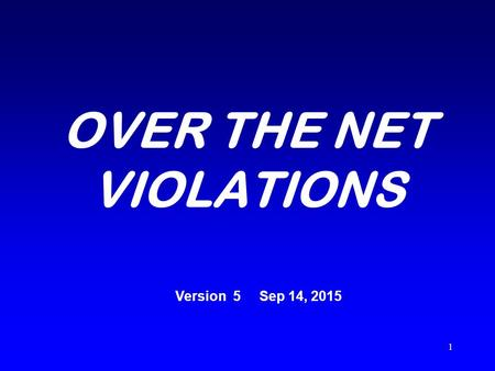 1 OVER THE NET VIOLATIONS Version 5 Sep 14, 2015.
