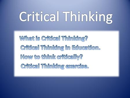 What is Critical Thinking? Critical thinking is the intellectually disciplined process of actively and skillfully conceptualizing, applying, analyzing,