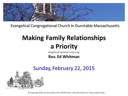 Making Family Relationships a Priority Graphical sermon notes by, Rev. Ed Whitman Sunday, February 22, 2015 Evangelical Congregational Church in Dunstable.