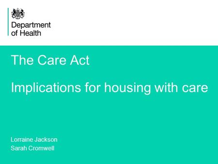 1 The Care Act Implications for housing with care Lorraine Jackson Sarah Cromwell.