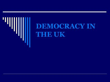 DEMOCRACY IN THE UK. The UK can be said to be democratic in that it has:  Free and Fair Elections  Representative institutions – Parliament  Free press.