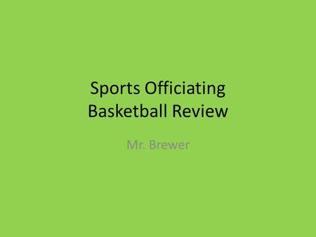 Sports Officiating Basketball Review Mr. Brewer. Rule #4 NFHS Basketball Rule #4: Definitions Look at definitions including: 1.Goaltending 2.Guarding.