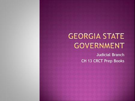 Judicial Branch CH 13 CRCT Prep Books.  Laws are made in society to keep order.  Conflicts over these laws may be over… 1. Rights and duties of citizens,