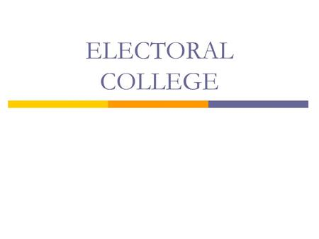 ELECTORAL COLLEGE. Something to think about… What is the main purpose of the Electoral College?