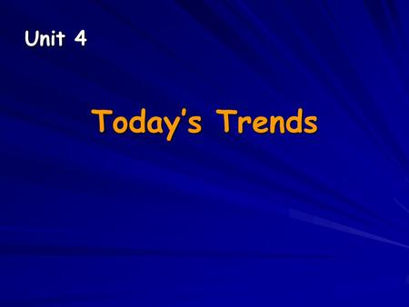 Unit 4 Today's Trends. Unit 4 Topic: Modern trends and fashions Functions: Agreeing and disagreeing; giving advice Vocabulary: Family statistics—multiples.