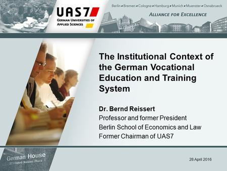 28 April 2016 The Institutional Context of the German Vocational Education and Training System Dr. Bernd Reissert Professor and former President Berlin.