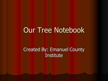 Our Tree Notebook Created By: Emanuel County Institute.