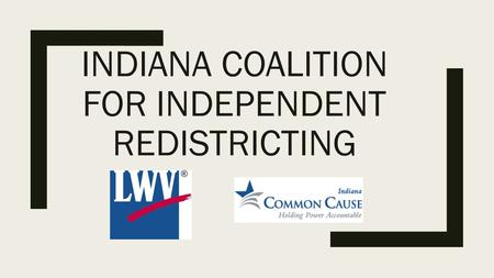 INDIANA COALITION FOR INDEPENDENT REDISTRICTING. Democracy is not a spectator sport. ---Carrie Chapman Catt The thing about democracy, beloveds, is that.