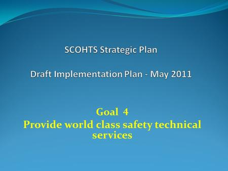 Goal 4 Provide world class safety technical services.