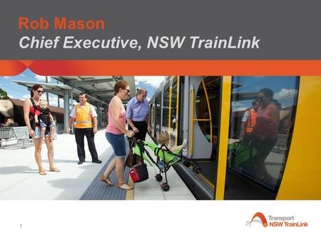 1 Rob Mason Chief Executive, NSW TrainLink. 2 Our Vision and Purpose Customers at the centre of NSW TrainLink Our Vision 'Through our people, to be a.