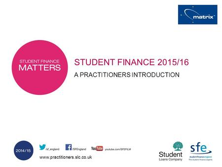 Www.practitioners.slc.co.uk STUDENT FINANCE 2015/16 A PRACTITIONERS INTRODUCTION.