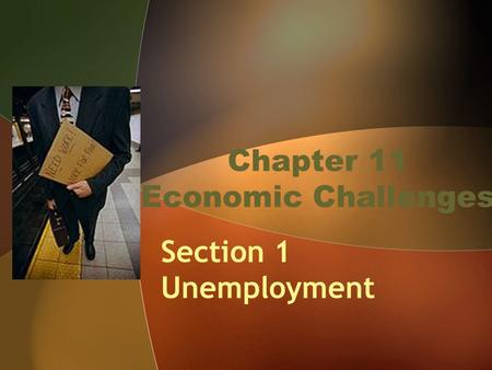 Chapter 11 Economic Challenges Section 1 Unemployment.