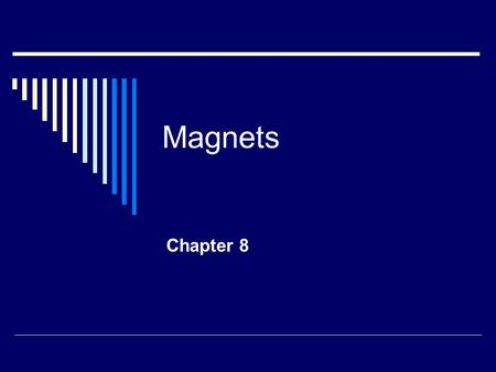 Magnets Chapter 8. Interactions of Magnets Magnets interact with each other without touching due to the presence of a magnetic force All magnets have.