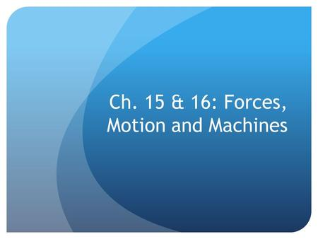 Ch. 15 & 16: Forces, Motion and Machines. Ch. 15 & 16 Vocab Force: a push or pull Friction: the force that resists the movement of one surface past another.