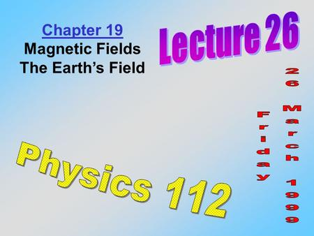 Chapter 19 Magnetic Fields The Earth's Field. So many aspects of our modern lives involve the use of magnets, it's hard to imagine our world without them.