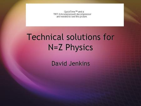 Technical solutions for N=Z Physics David Jenkins.