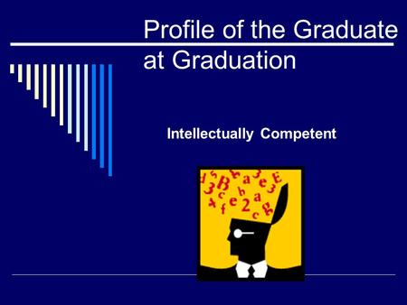 Profile of the Graduate at Graduation Intellectually Competent.