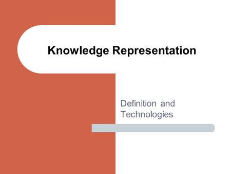 Definition and Technologies Knowledge Representation.