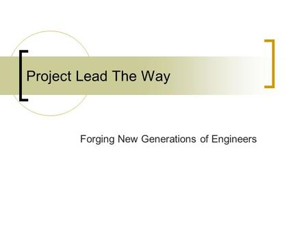 Project Lead The Way Forging New Generations of Engineers.