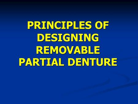PRINCIPLES OF DESIGNING REMOVABLE PARTIAL DENTURE.
